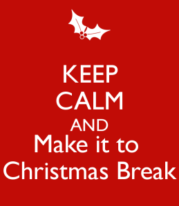 keep-calm-and-make-it-to-christmas-break-120